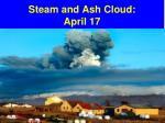 steam and ash cloud april 17