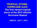 tropical storm hurricane alex the first named tropical storm of the 2010 atlantic hurricane season