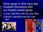 some gangs in ohio have also modeled themselves after los angeles based gangs