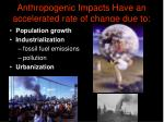 anthropogenic impacts have an accelerated rate of change due to