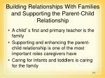building relationships with families and supporting the parent child relationship