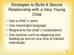 strategies to build a secure relationship with a very young child92