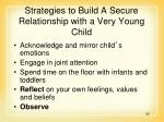 strategies to build a secure relationship with a very young child93