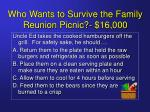 who wants to survive the family reunion picnic 16 000