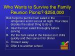 who wants to survive the family reunion picnic 250 000