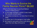 who wants to survive the family reunion picnic 8 000