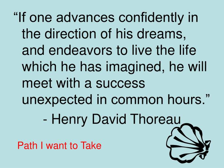 """""""If one advances confidently in the direction of his dreams, and endeavors to live the life which ..."""
