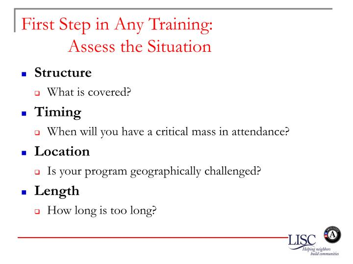 First step in any training assess the situation