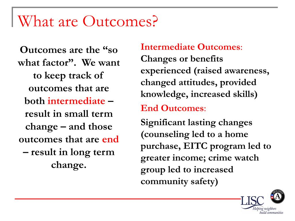 """Outcomes are the """"so what factor"""".  We want to keep track of outcomes that are both"""