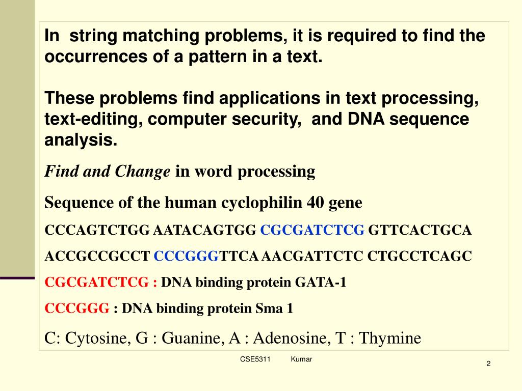 In  string matching problems, it is required to find the occurrences of a pattern in a text.