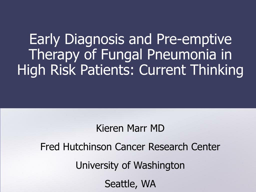 early diagnosis and pre emptive therapy of fungal pneumonia in high risk patients current thinking l.