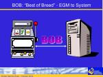bob best of breed egm to system