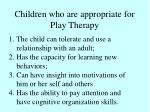 children who are appropriate for play therapy
