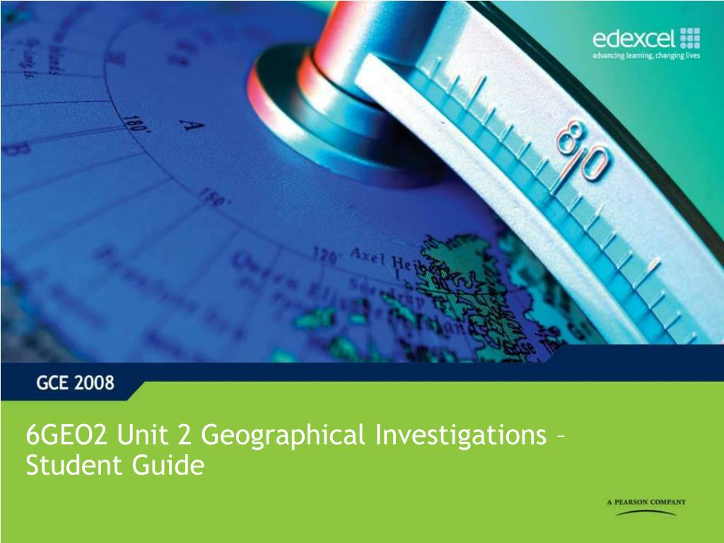 6geo2 unit 2 geographical investigations student guide l.