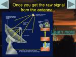 once you get the raw signal from the antenna