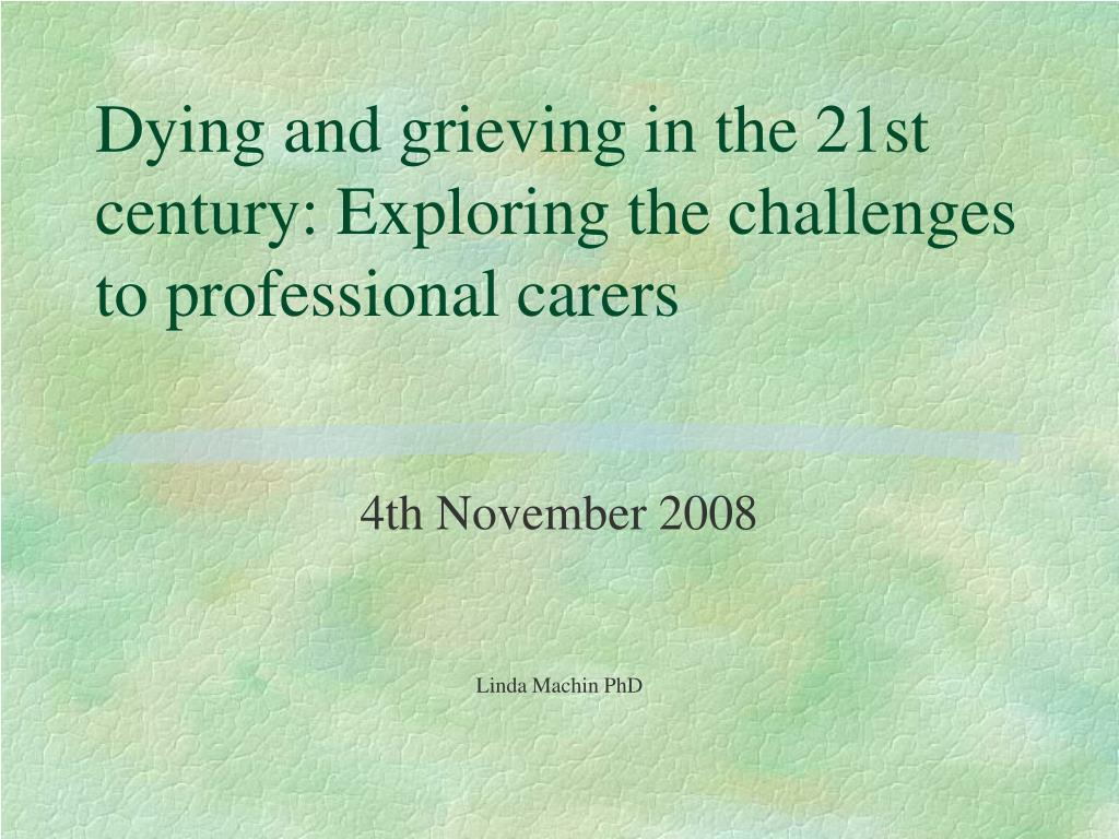 dying and grieving in the 21st century exploring the challenges to professional carers l.