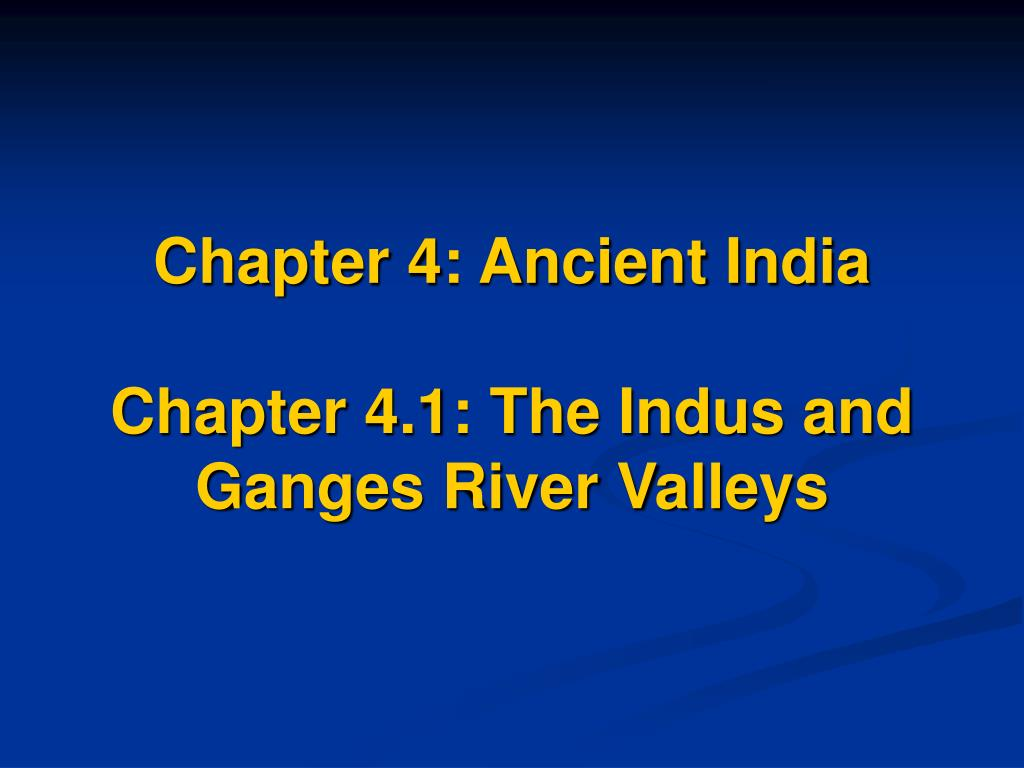 chapter 4 ancient india chapter 4 1 the indus and ganges river valleys l.