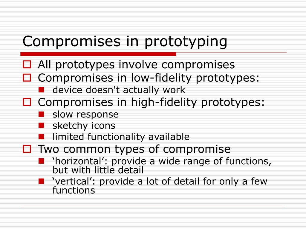 Compromises in prototyping