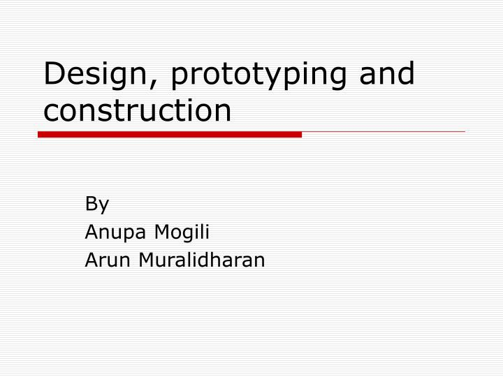 Design prototyping and construction