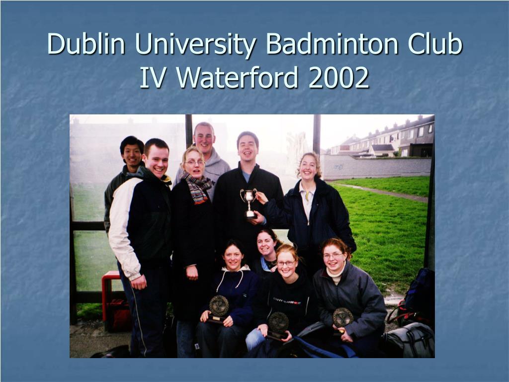 dublin university badminton club iv waterford 2002 l.