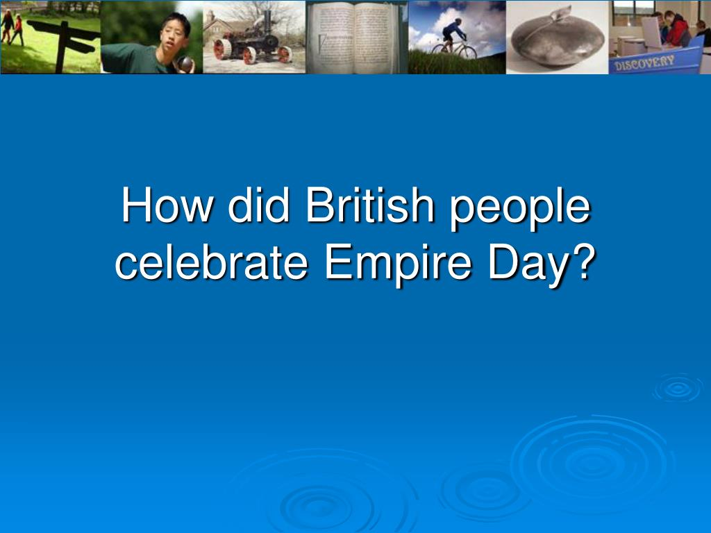 how did british people celebrate empire day l.
