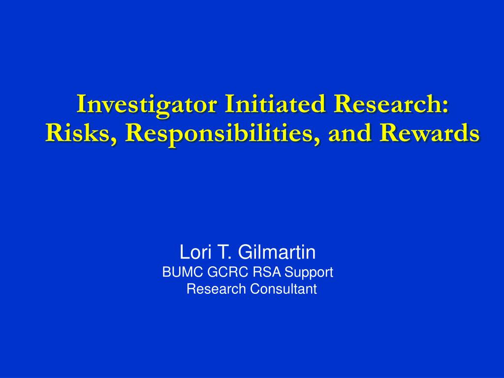 investigator initiated research risks responsibilities and rewards l.
