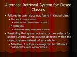 alternate retrieval system for closed classes