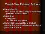 closed class retrieval failures