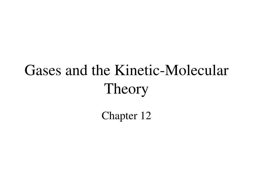 gases and the kinetic molecular theory l.
