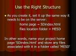 use the right structure