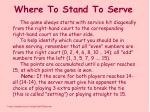 where to stand to serve