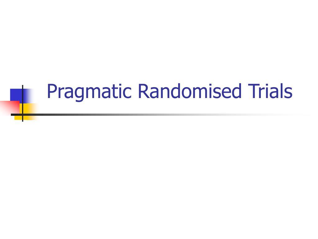 pragmatic randomised trials l.