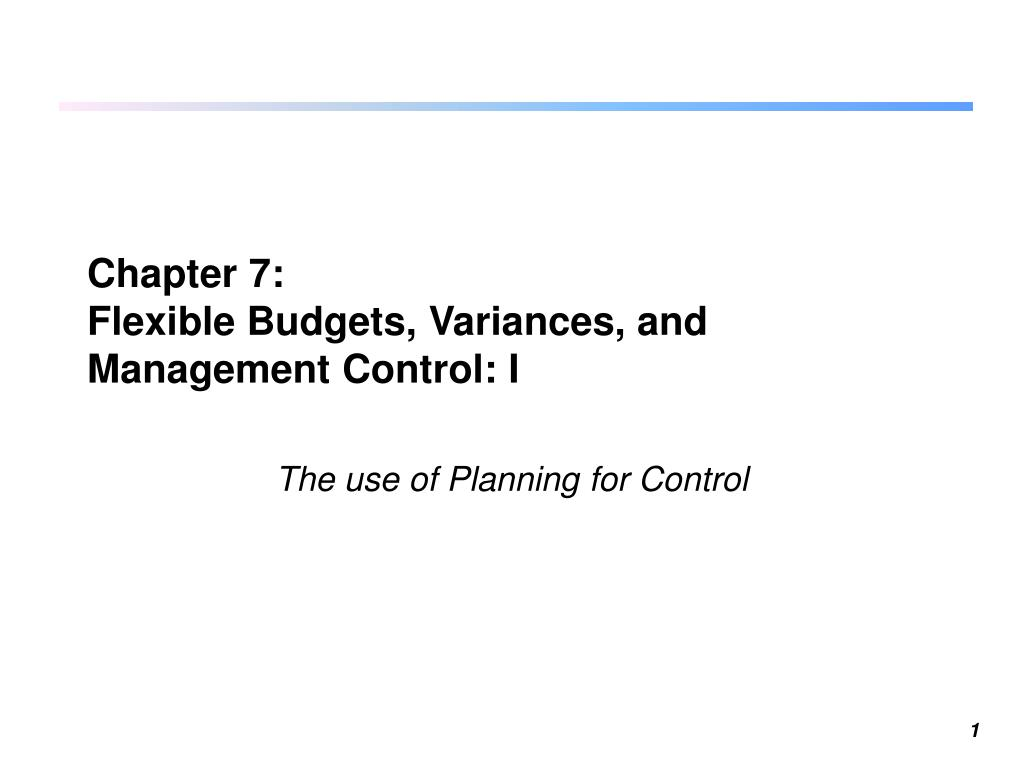 chapter 7 flexible budgets variances and management control i l.