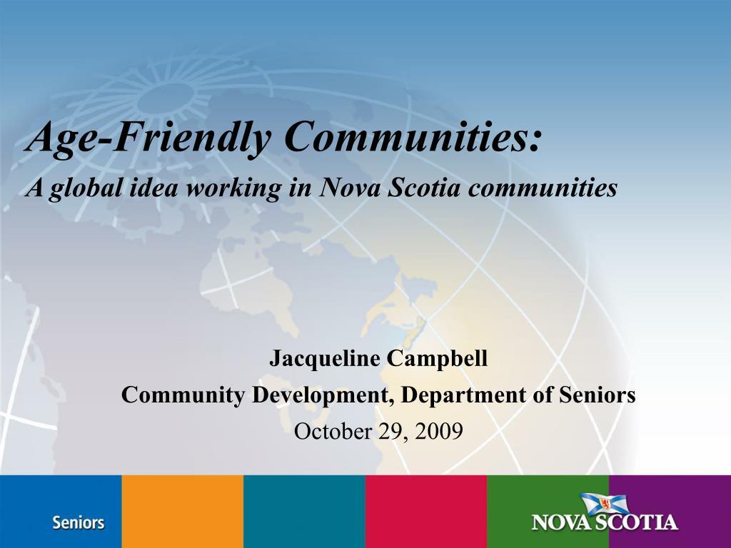 age friendly communities a global idea working in nova scotia communities l.