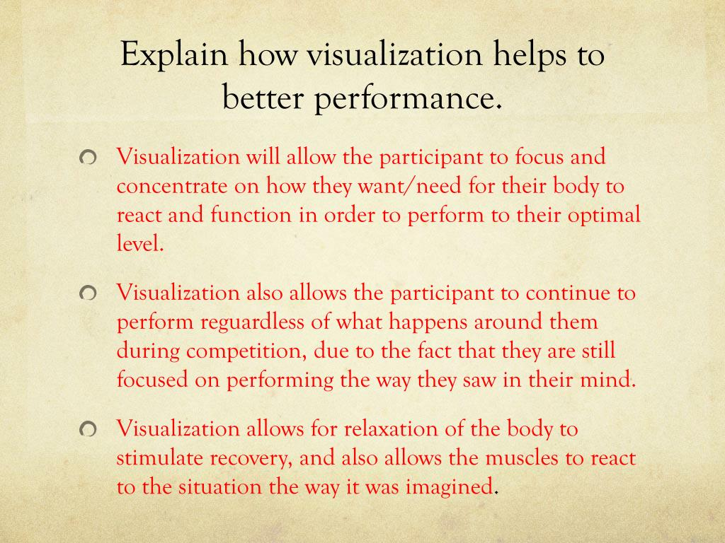 Explain how visualization helps to better performance.