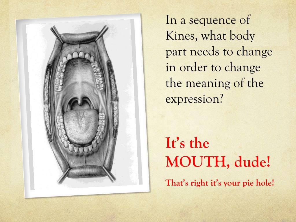 It's the MOUTH, dude!