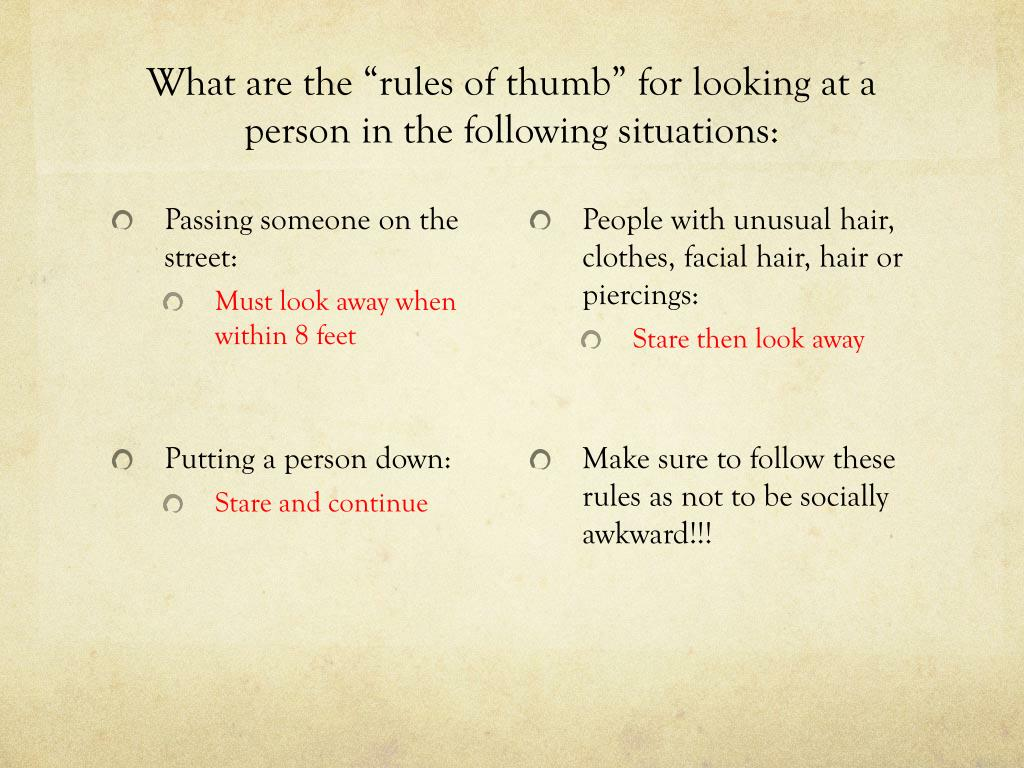 """What are the """"rules of thumb"""" for looking at a person in the following situations:"""