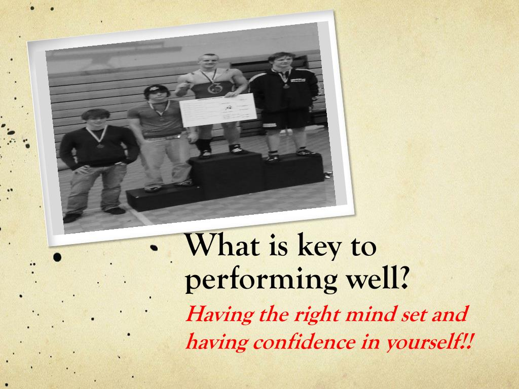 What is key to performing well?