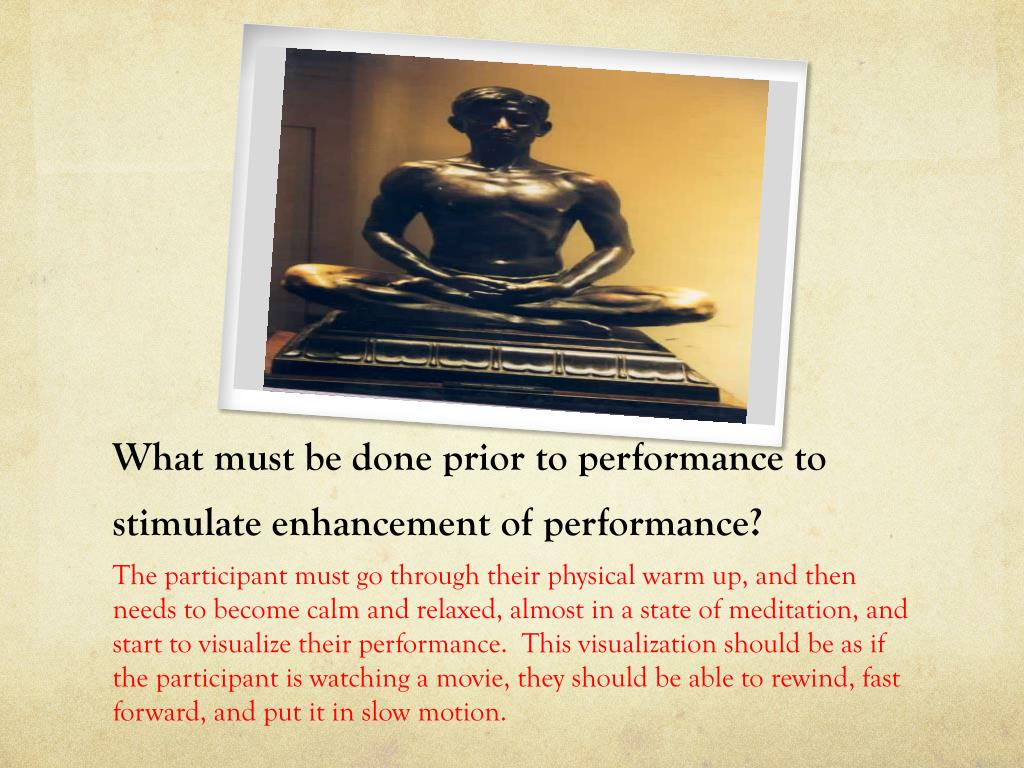 What must be done prior to performance to stimulate enhancement of performance?