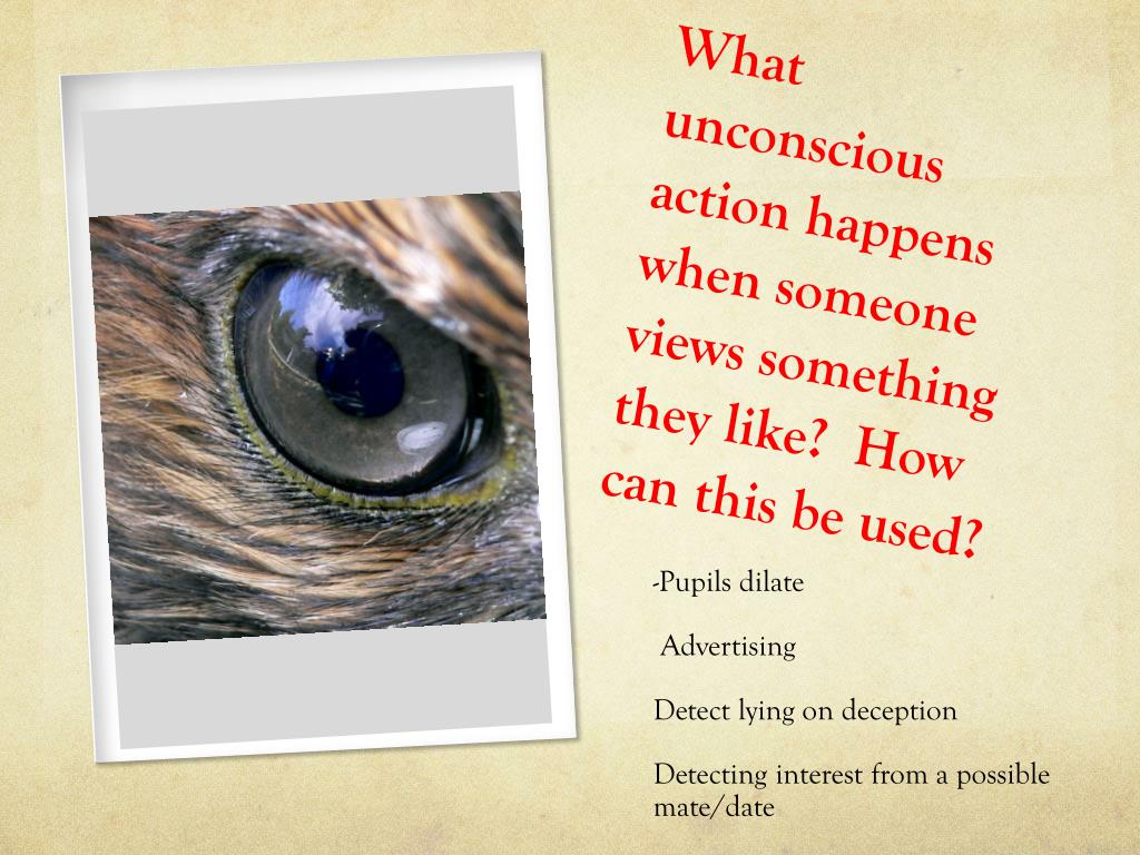 What unconscious action happens when someone views something they like?  How can this be used?
