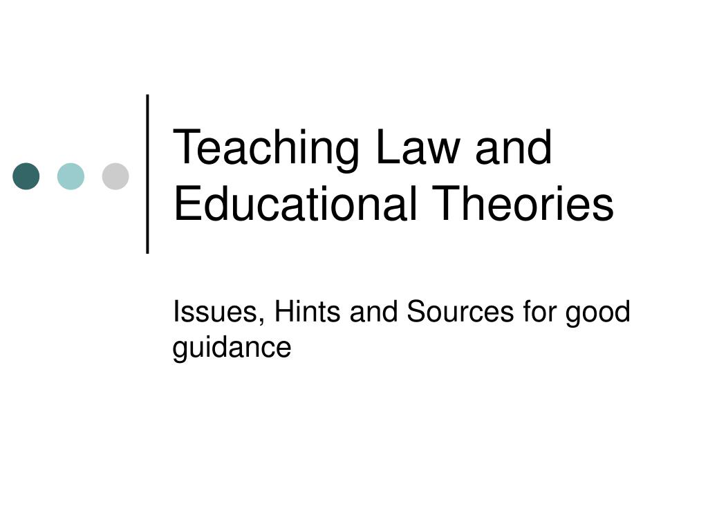 teaching law and educational theories l.