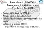 amendment of the debt arrangement and attachment scotland act 2002