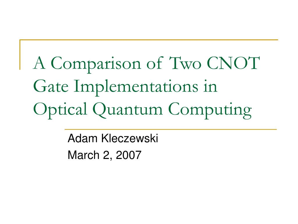 a comparison of two cnot gate implementations in optical quantum computing l.