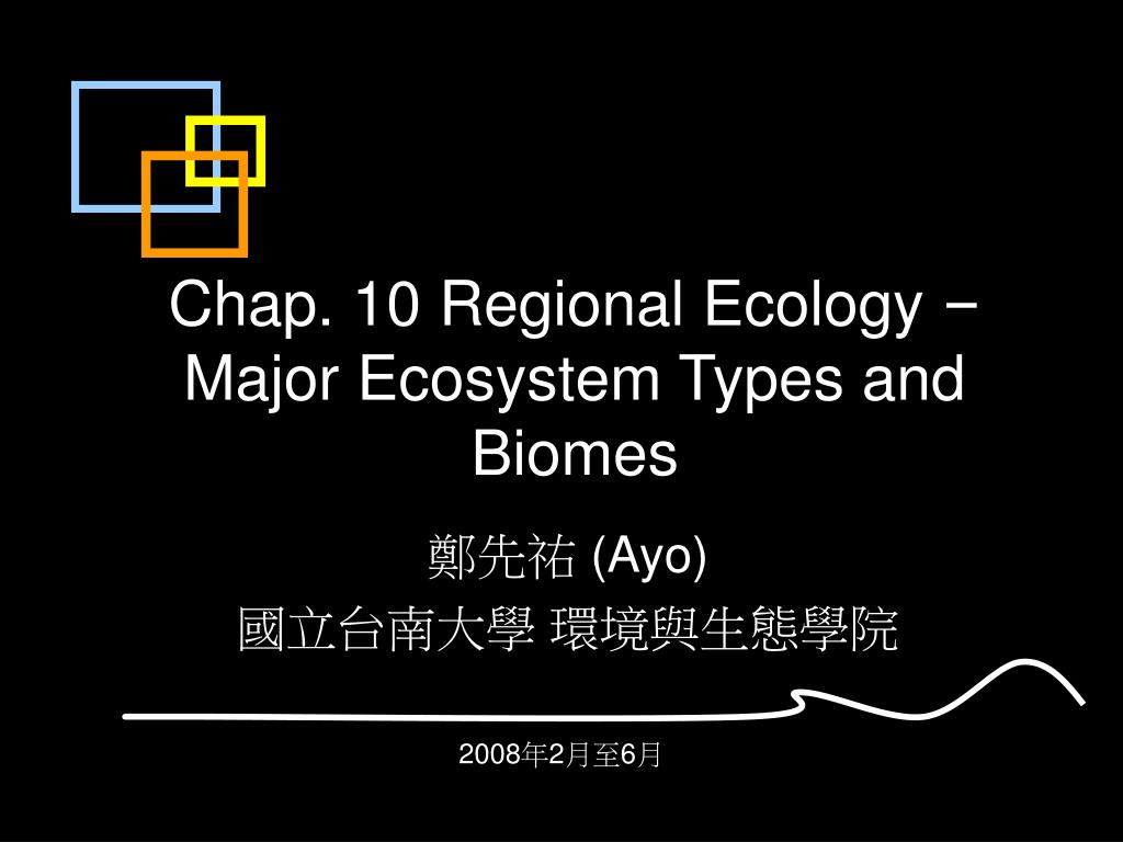 chap 10 regional ecology major ecosystem types and biomes l.
