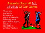 assaults occur at all levels of our game