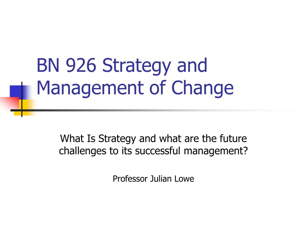 bn 926 strategy and management of change l.