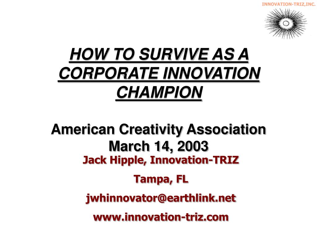how to survive as a corporate innovation champion american creativity association march 14 2003 l.