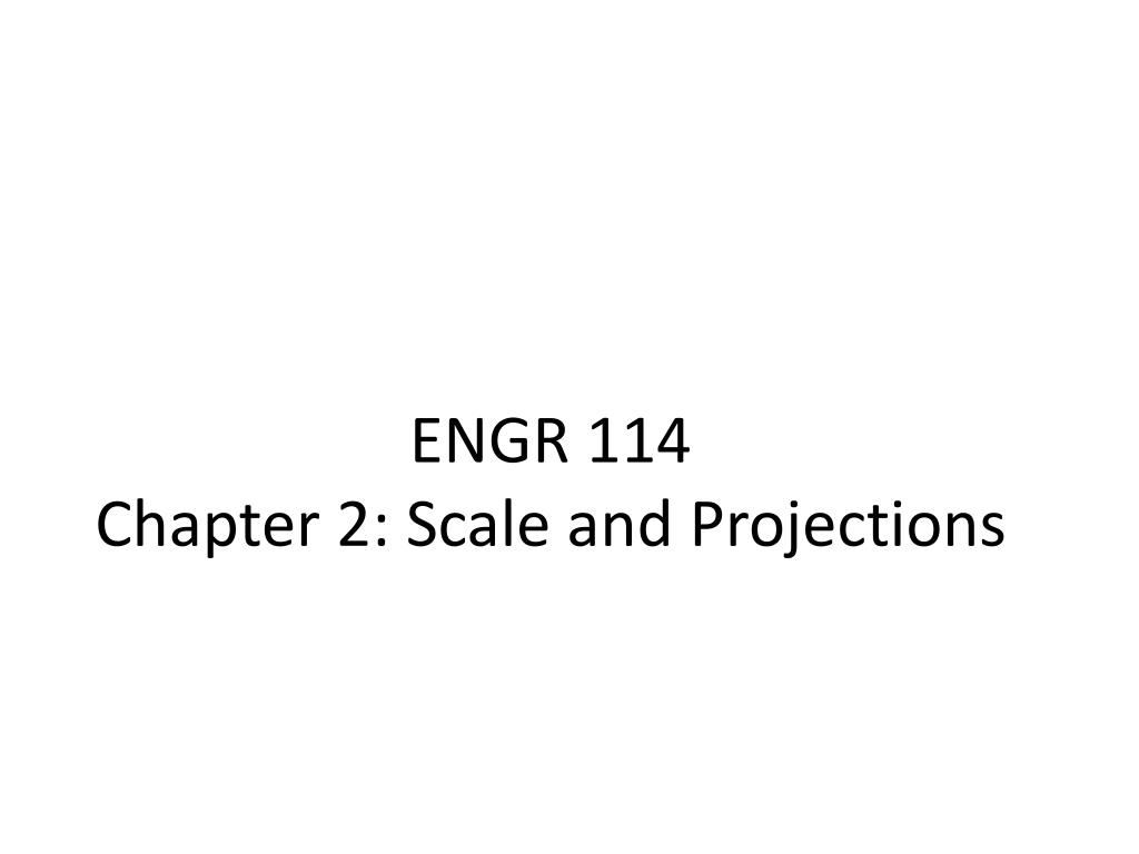 engr 114 chapter 2 scale and projections l.