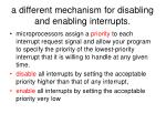 a different mechanism for disabling and enabling interrupts