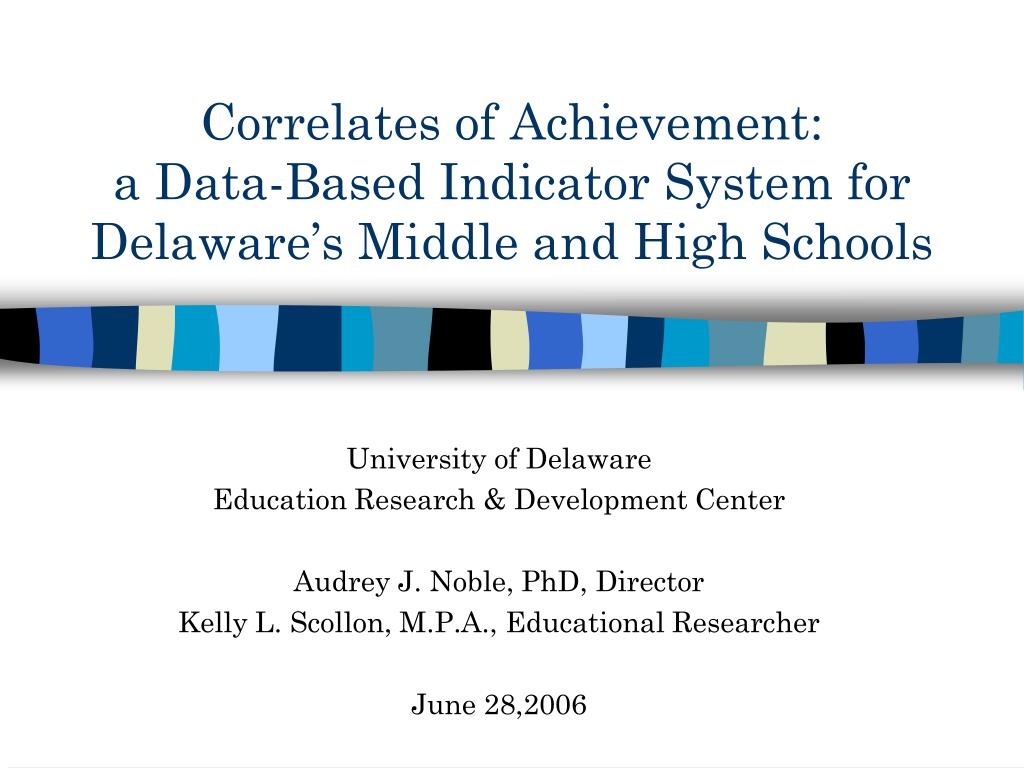 correlates of achievement a data based indicator system for delaware s middle and high schools l.